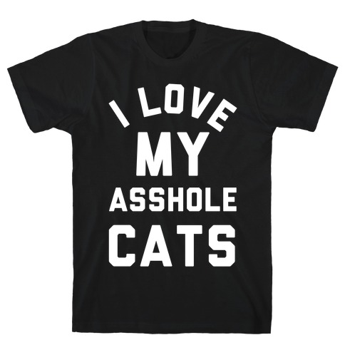 I Love My Asshole Cats T-Shirt