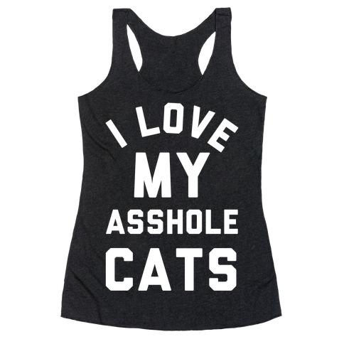I Love My Asshole Cats Racerback Tank Top