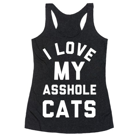 I Love My Asshole Cats Racerback Tank Top
