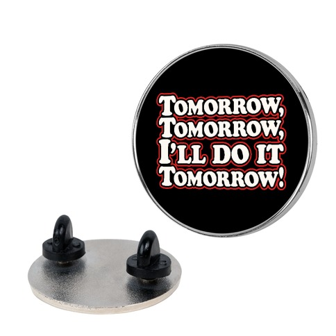 Tomorrow Tomorrow I'll Do It Tomorrow Parody Pin