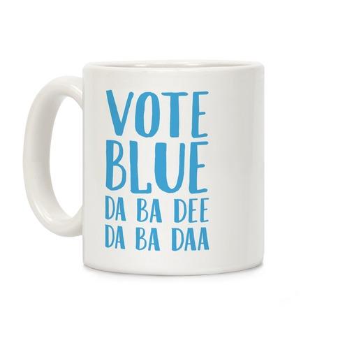Vote Blue Da Ba Dee Da Ba Daa Coffee Mug