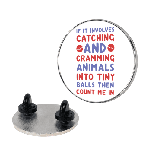 If It Involves Catching and Cramming Animals Into Tiny Balls Then Count Me In  pin