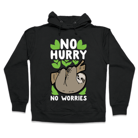 No Hurry, No Worries - Sloth Hooded Sweatshirt