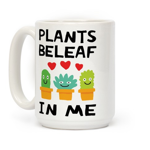 Plants Beleaf In Me Coffee Mug