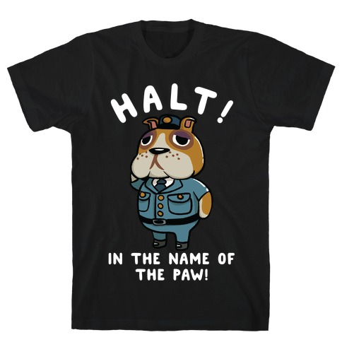 Halt in the Name of the Paw Booker T-Shirt