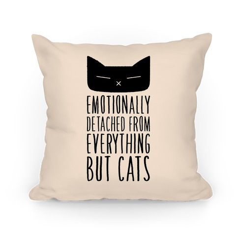 Emotionally Detached From Everything But Cats Pillow