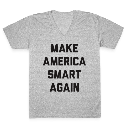 Make America Smart Again V-Neck Tee Shirt