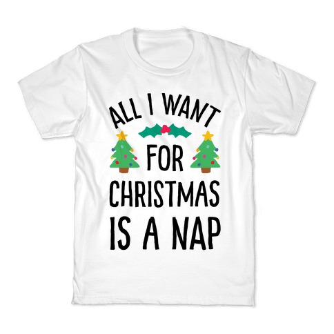 All I Want For Christmas Is A Nap Kids T-Shirt