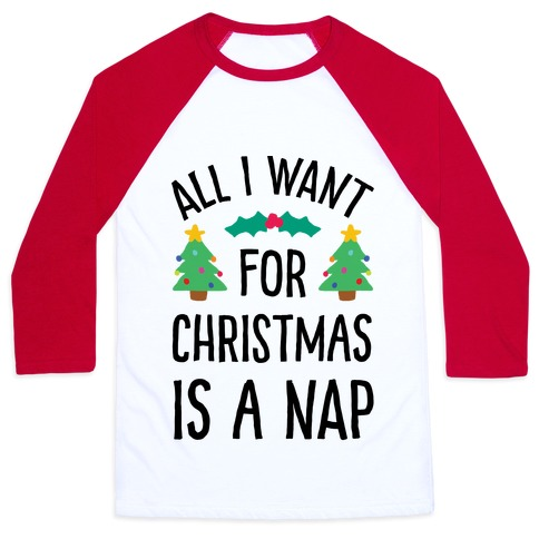 All I Want For Christmas Is A Nap Baseball Tee