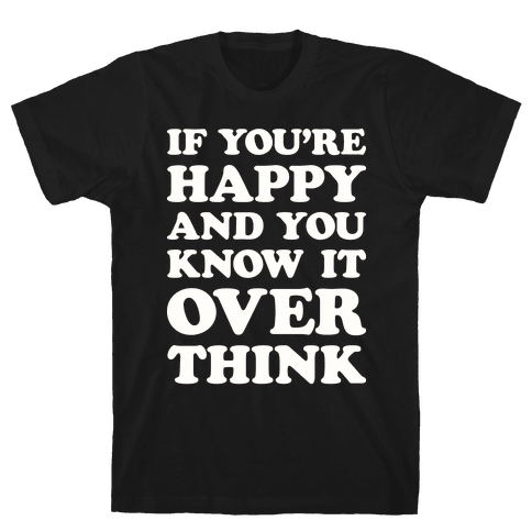 If You're Happy And You Know It Overthink Mens T-Shirt