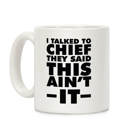 I Talked To Chief They Said This Ain't It Coffee Mug