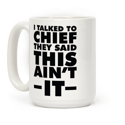 I Talked To Chief They Said This Ain't It Coffee Mug