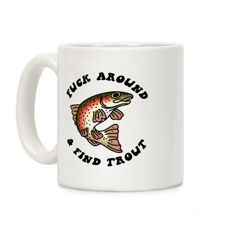 F*** Around And Find Trout Coffee Mug