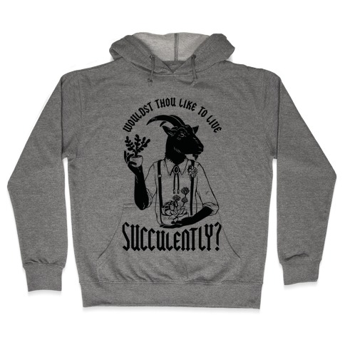 Wouldst Thou Like to Live Succulently Hooded Sweatshirt