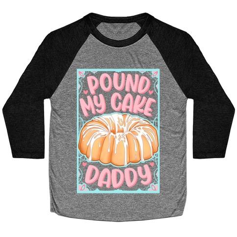 Pound My Cake Daddy Baseball Tee