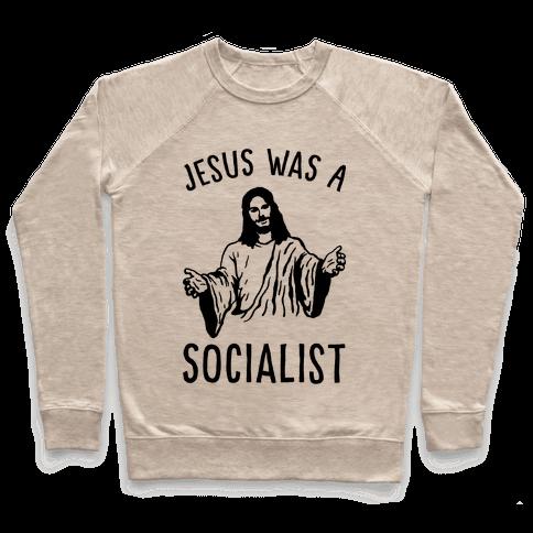 Jesus Was A Socialist Pullover