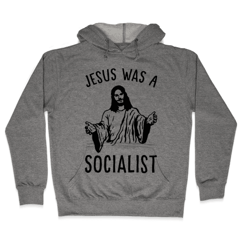 Jesus Was A Socialist Hooded Sweatshirt