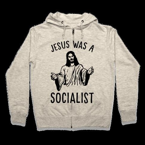 Jesus Was A Socialist Zip Hoodie
