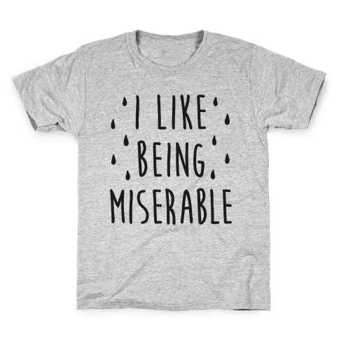 I Like Being Miserable Kids T-Shirt