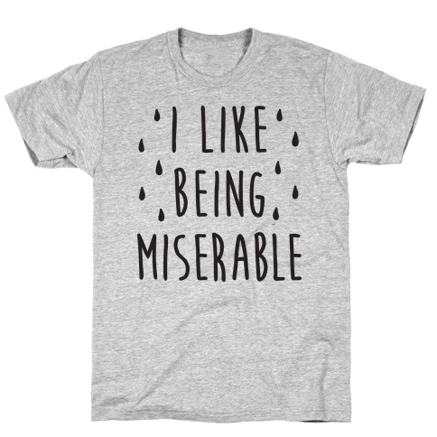 I Like Being Miserable T-Shirt