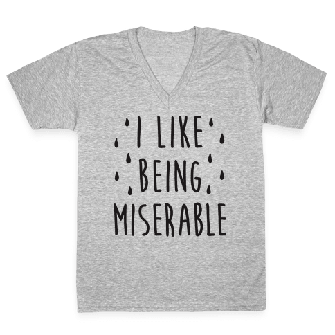 I Like Being Miserable V-Neck Tee Shirt
