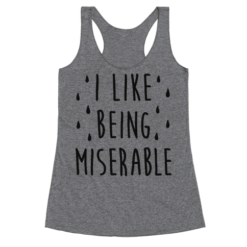 I Like Being Miserable Racerback Tank Top