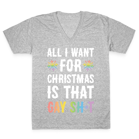 All I Want For Christmas Is That Gay Sh*t V-Neck Tee Shirt