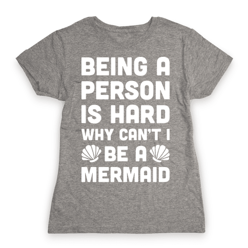 Being A Person Is Hard Why Cant I Be A Mermaid
