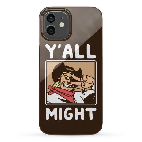 Y'All Might Phone Case