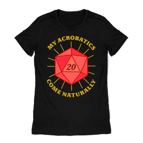 My Acrobatics Come Naturally Womens T-Shirt