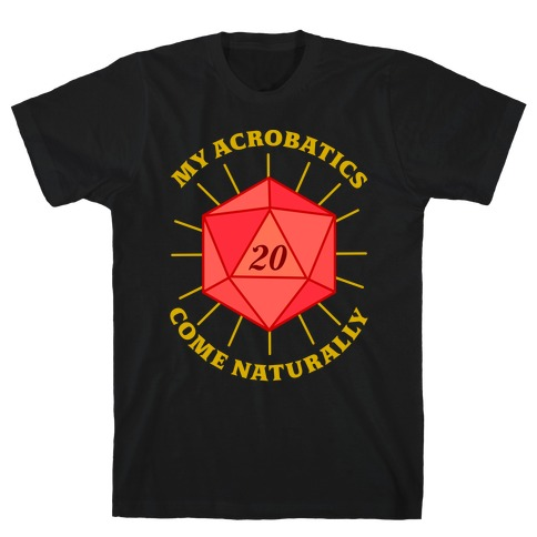 My Acrobatics Come Naturally T-Shirt