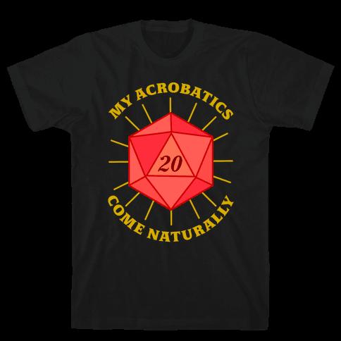 My Acrobatics Come Naturally Mens/Unisex T-Shirt