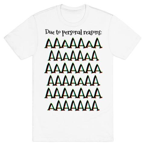 Due to personal reasons: AAAAAAAAAAAAAAAAAAAAAAAAAAAAAAAAAA T-Shirt