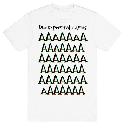 Due to personal reasons: AAAAAAAAAAAAAAAAAAAAAAAAAAAAAAAAAA T-Shirt