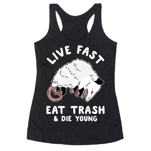 Live Fast Eat Trash Die Young Racerback Tank Top
