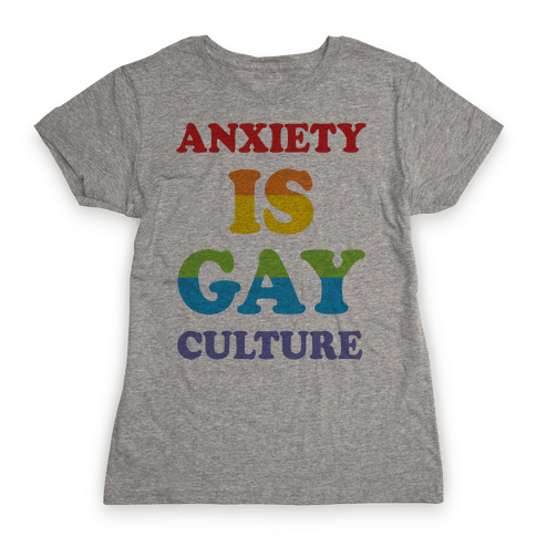 Anxiety Is Gay Culture Womens T-Shirt