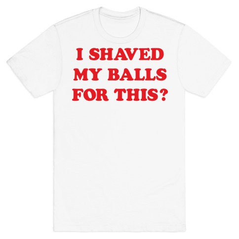 I Shaved My Balls For This? Renee Montoya T-Shirt