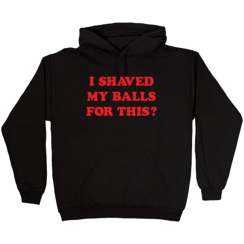 I Shaved My Balls For This? Renee Montoya Hooded Sweatshirt