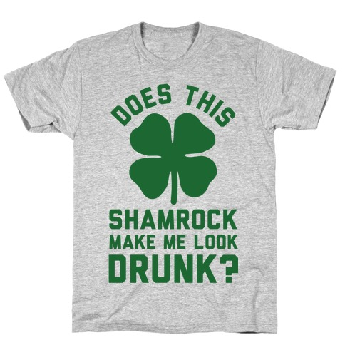 Does This Shamrock Make Me Look Drunk? Mens/Unisex T-Shirt