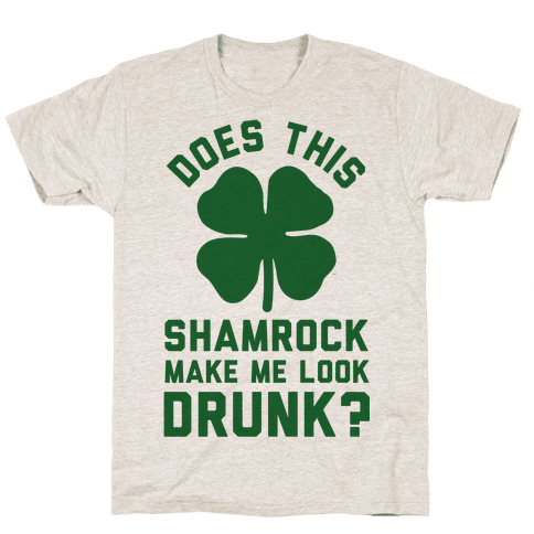 Does This Shamrock Make Me Look Drunk? Mens T-Shirt