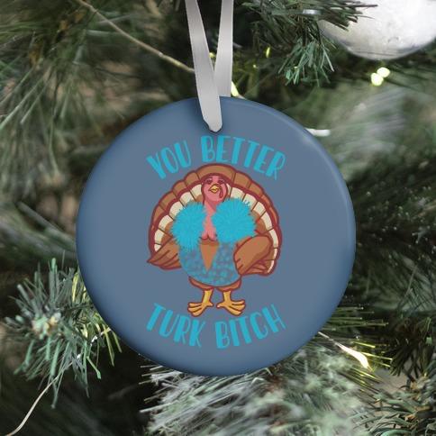 You Better Turk Bitch Ornament