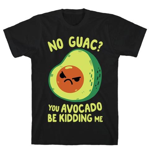 fbe3122ff3 You Avocado Be Kidding Me T-Shirt
