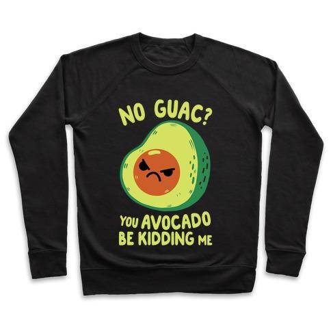 You Avocado Be Kidding Me Pullover