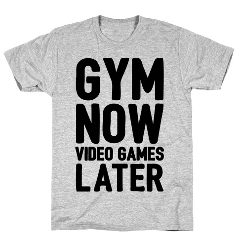 Gym Now Video Games Later T-Shirt