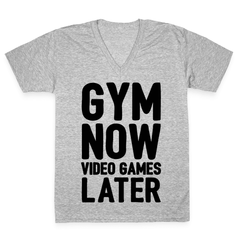 Gym Now Video Games Later V-Neck Tee Shirt
