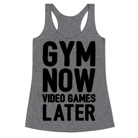 Gym Now Video Games Later Racerback Tank Top