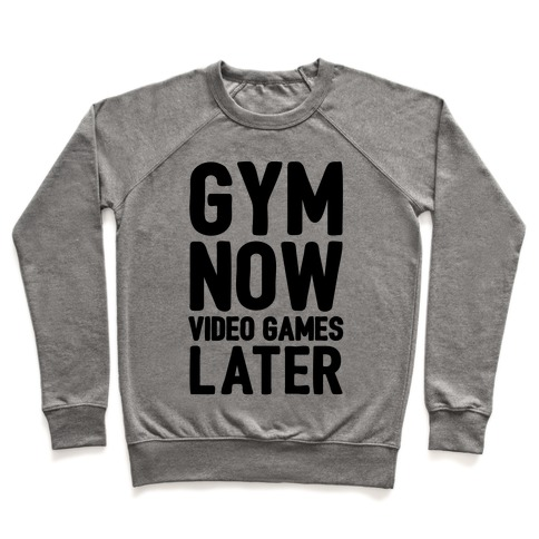 Gym Now Video Games Later Pullover