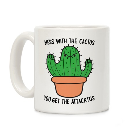 Mess With The Cactus You Get The Attacktus Coffee Mug