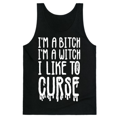 I'm a Bitch, I'm a Witch, I Like to Curse Tank Top