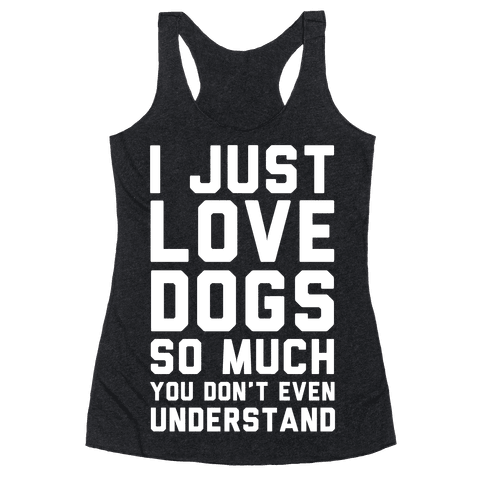I Love Dogs So Much You Don't Even Understand Racerback Tank Top